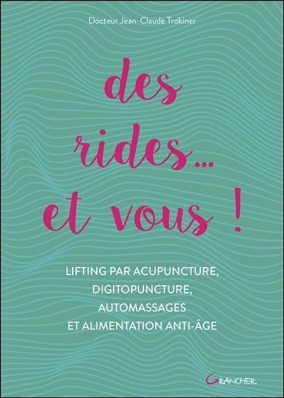 DES RIDES... ET VOUS ! LIFTING PAR ACUPUNCTURE, DIGITOPUNCTURE, AUTOMASSAGES ET ALIMENTATION ANTI-AG
