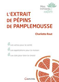 L'EXTRAIT DE PEPINS DE PAMPLEMOUSSE - LES VERTUS POUR LA SANTE