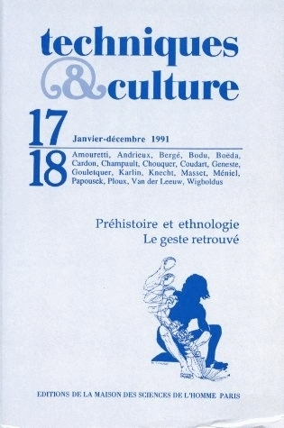 TECHNIQUES ET CULTURE, N  17-18/JANV.-DEC. 1991. PREHISTOIRE ET ETHN OLOGIE.  LE GESTE RETROUVE