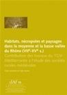 HABITATS, NECROPOLES ET PAYSAGES DANS LA MOYENNE ET LA BASSE VALLEE D U RHONE, 7E-15E S. CONTRIBUTIO