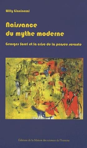 NAISSANCE DU MYTHE MODERNE. GEORGES SOREL ET LA CRISE DE LA PENSEE SA VANTE, 1889-1914