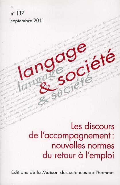LANGAGE ET SOCIETE, N 137/SEPTEMBRE 2011. LES DISCOURS DE L'ACCOMPAGN EMENT : NOUVELLES NORMES DU RE