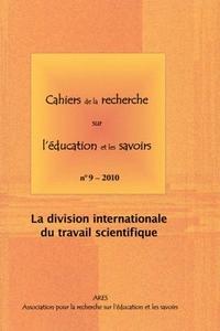 CAHIERS DE LA RECHERCHE SUR L'EDUCATION ET LES SAVOIRS, N 9/2010. LA  DIVISION INTERNATIONALE DU TRA