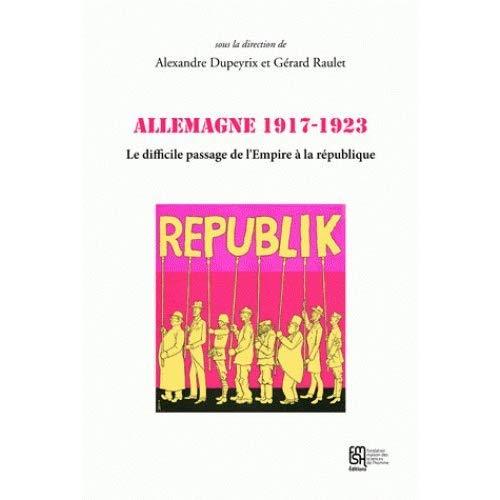 ALLEMAGNE 1917-1923. LE DIFFICILE PASSAGE DE L'EMPIRE A LA REPUBLIQUE