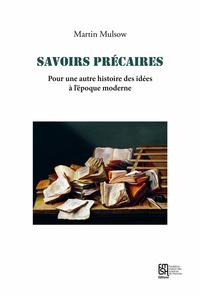 SAVOIRS PRECAIRES. POUR UNE AUTRE HISTOIRE DES IDEES A L'EPOQUE MODER