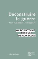 DECONSTRUIRE LA GUERRE. ACTEURS, DISCOURS, CONTROVERSES