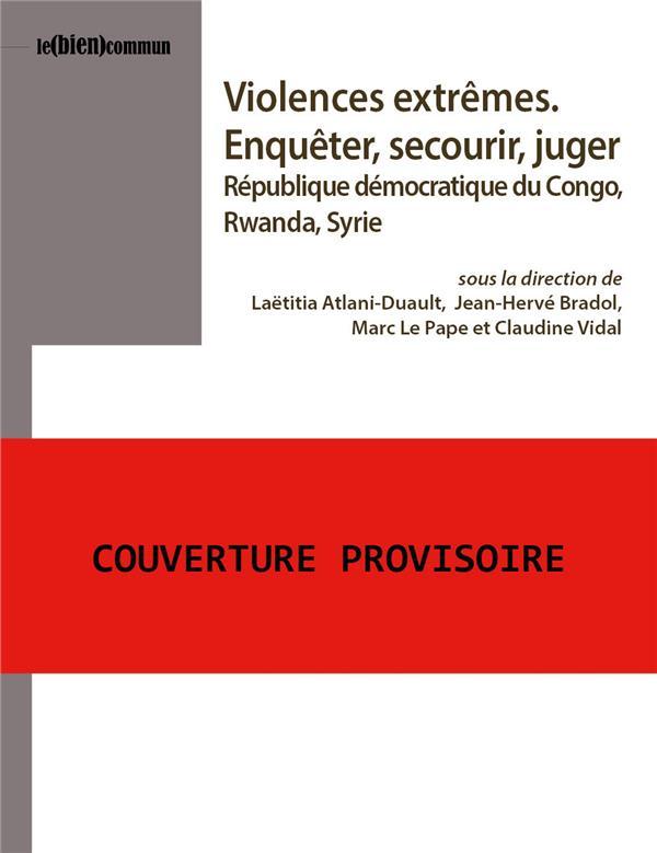 VIOLENCES EXTREMES. ENQUETER, SECOURIR, JUGER. REPUBLIQUE DEMOCRATIQU E DU CONGO, RWANDA, SYRIE