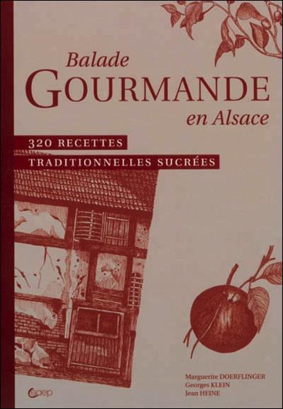 BALADE GOURMANDE EN ALSACE - 320 RECETTES TRADITIONNELLES SUCREES