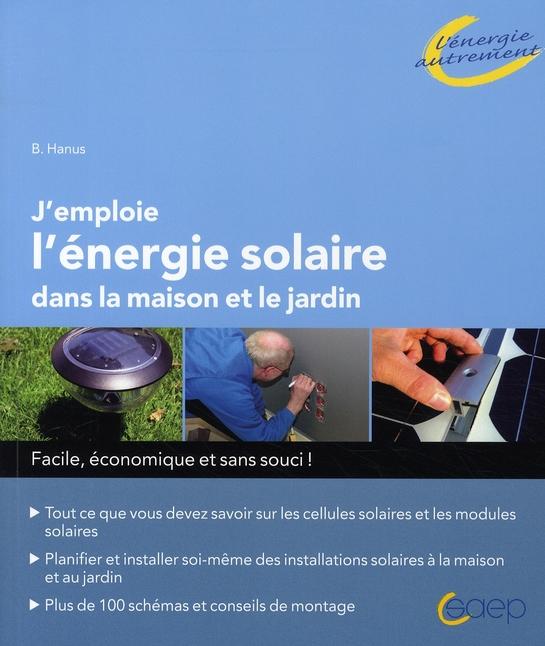 J'EMPLOIE L'ENERGIE SOLAIRE DANS LA MAISON ET JARDIN