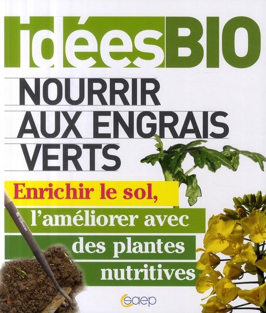 NOURRIR AUX ENGRAIS VERTS - ENRICHIR LE SOL, L'AMELIORER AVEC ES PLANTES NUTRITIVES.
