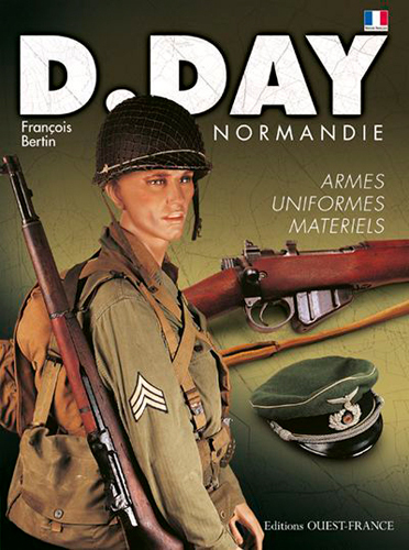 D DAY NORMANDIE- ARMES, UNIFORMES, MATERIELS