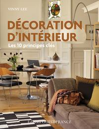 DECORATION D'INTERIEUR:10 PRINCIPES CLES