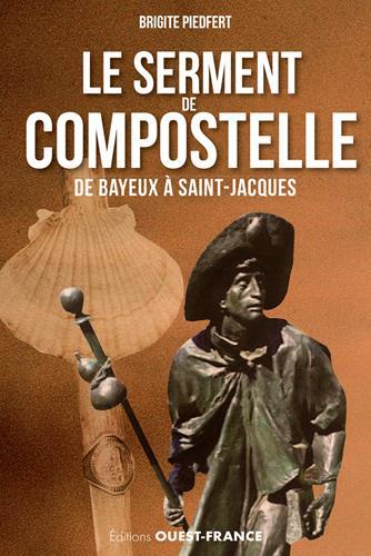 SERMENT DE COMPOSTELLE, DE BAYEUX A SAINT JACQUES