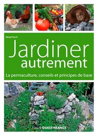 JARDINER AUTREMENT. LA PERMACULTURE, CONSEILS ET PRINCIPES DE BASE