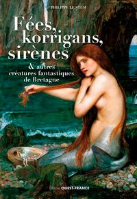 FEES, KORRIGANS SIRENES ET AUTRES CREATURES FANTASTIQUES DE BRETAGNE