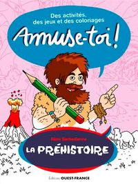 AMUSE-TOI ! LA PREHISTOIRE - DES ACTIVITES ET DES
