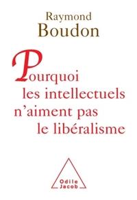 POURQUOI LES INTELLECTUELS N'AIMENT PAS LE LIBERALISME