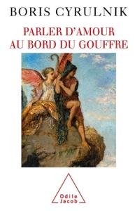 PARLER D'AMOUR AU BORD DU GOUFFRE