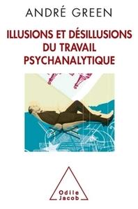 ILLUSIONS ET DESILLUSIONS DU TRAVAIL PSYCHANALYTIQUE