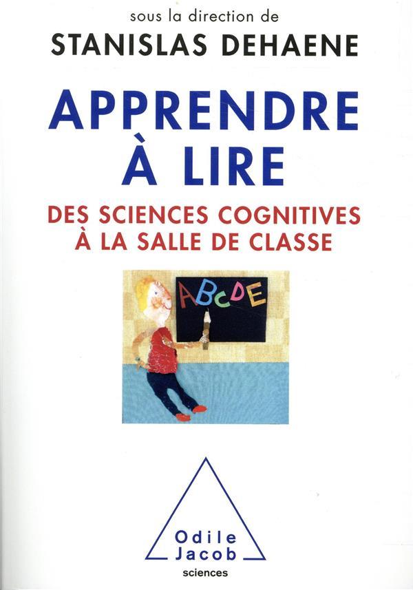 APPRENDRE A LIRE - DES SCIENCES COGNITIVES A LA SALLE DE CLASSE