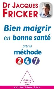 BIEN MAIGRIR EN BONNE SANTE AVEC LA METHODE 2-4-7