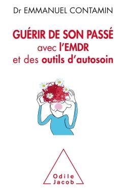 GUERIR DE SON PASSE - AVEC L'EMDR ET DES OUTILS D'AUTOSOIN