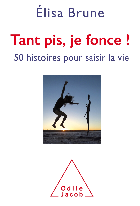 TANT PIS, JE FONCE - 55 FACONS DE S'OUVRIR AU POSSIBLE