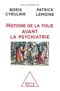 HISTOIRE DE LA FOLIE AVANT LA PSYCHIATRIE