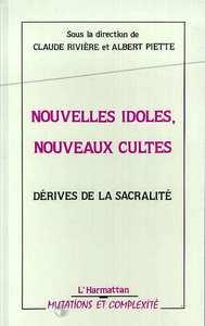 NOUVELLES IDOLES, NOUVEAUX CULTES : LES DERIVES DE LA SACRALITE