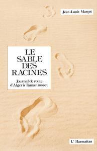 SABLE DES RACINES. JOURNAL DE ROUTE D'ALGER A TAMANRAS