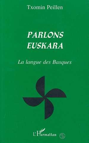 PARLONS EUSKARA LA LANGUE DES BASQUES