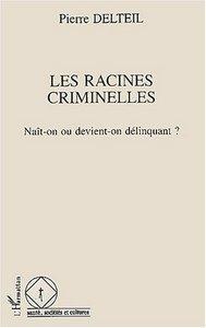 RACINES CRIMINELLES. NAIT- ON OU DEVIENT-ON DELINQUANT