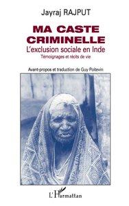 MA CASTE CRIMINELLE  L'EXCLUSION SOCIALE EN INDE
