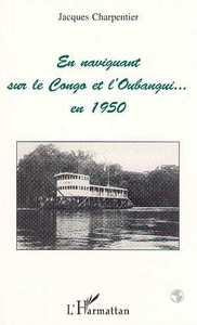 En naviguant sur le Congo et l'Oubangui en 1950