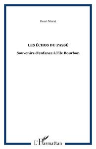 ECHOS DU PASSE (LES) SOUVENIRS D'ENFANCE A L'ILE BOURB