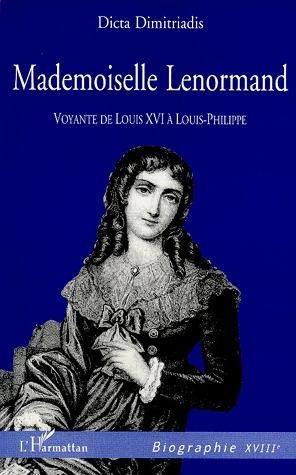 MADEMOISELLE LENORMAND VOYANTE DE LOUIS XVI A LOUIS PH