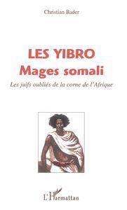 YIBRO (LES) MAGES SOMALI  LES JUIFS OUBLIES DE LA COR