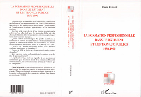 LA FORMATION PROFESSIONNELLE DANS LE BATIMENT ET LES TRAVAUX PUBLICS 1950-1990