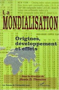 MONDIALISATION (LA) ORIGINES DEVELOPPEMENT ET EFFETS
