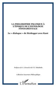 LA PHILOSOPHIE PRATIQUE A L'EPOQUE DE L'ONTOLOGIE FONDAMENTALE - LE  DIALOGUE  DE HEIDEGGER AVEC K