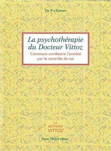 LA PSYCHOTHERAPHIE DU DOCTEUR VITTOZ. COMMENT COMBATTRE L'ANXIETE PAR LE CONTROLE DE SOI
