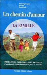 UN CHEMIN D'AMOUR, LA FAMILLE. TEMOIGNAGES DE VIE FAMILIALE