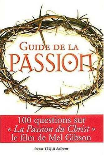 GUIDE DE LA PASSION - 100 QUESTIONS SUR LA PASSION DU CHRIST