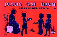 JESUS EST DIEU T1 LE PAIN DES PETITS