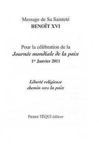 MESSAGE DE BENOIT XVI - JOURNEE MONDIALE DE LA PAIX 1ER JANVIER 2011 - LIBERTE RELIGIEUSE CHEMIN VER