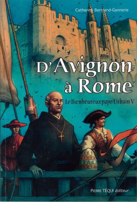 D'AVIGNON A ROME - LE BIENHEUREUX PAPE URBAIN V