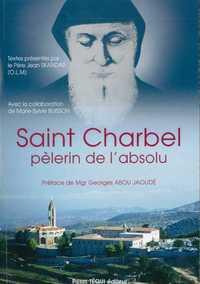SAINT CHARBEL, PELERIN DE L'ABSOLU