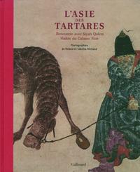 L'ASIE DES TARTARES (RENCONTRE AVEC SIYAH QALEM, MAITRE DU CALA