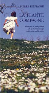 LA PLANTE COMPAGNE PRATIQUE ET IMAGINAIRE DE LA FLORE SAUVAGE EN EUROPE OCCIDENTALE