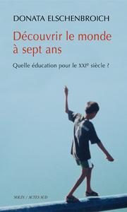 DECOUVRIR LE MONDE A SEPT ANS QUELLE EDUCATION POUR LE XXIE SIECLE ?